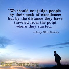 We should not judge people by their peak of excellence...