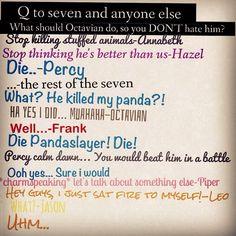 DIE!<---Octavian BETTER die! That kids a freaking menace!<<< Blood of Olympus, everybody... Just hafta wait and see...