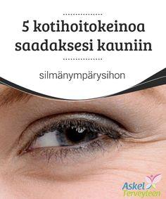 5 kotihoitokeinoa saadaksesi kauniin silmänympärysihon   Viisi #yksinkertaista, kotitekoista #hoitokeinoa turvonneille ja ryppyisille #silmänympäryksille.  #Kauneus