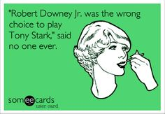 "What do you mean RDJ ""playing"" Tony Stark? He IS Tony Stark.  RDJ and Tony Stark are the same person."