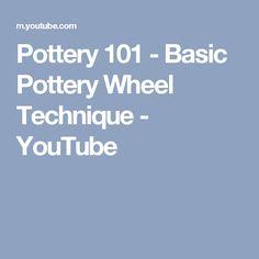 Pottery 101 - Basic Pottery Wheel Technique - YouTube