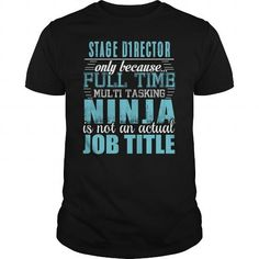 STAGE DIRECTOR Only Because Full Time Multi Tasking Ninja Is Not An Actual Job Title T Shirts, Hoodies. Check Price ==► https://www.sunfrog.com/LifeStyle/STAGE-DIRECTOR-Ninja-T-shirt-Black-Guys.html?41382
