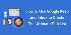 How to Use Google Keep & Inbox to Create The Ultimate Task List