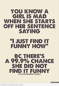 funny quotes when a woman says I just find it funny 99.9 % chance she did not find it funny
