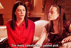 """Too many comebacks. I cannot pick."" -Lorelai"