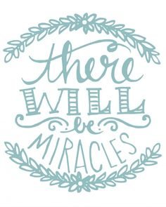 There Will be Miracles – Free Print