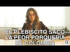 El plebiscito sacó la peor porquería de Colombia - La Pulla - YouTube
