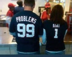 """I got 99 problems but a bitch aint one!"" hahah"