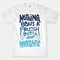 I found 'Nothing Beats A Fresh Bottle Of Moonshine (White T-Shirt)' on Wish, check it out!