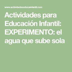 Actividades para Educación Infantil: EXPERIMENTO: el agua que sube sola