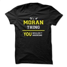 Its A MORAN thing, you wouldnt understand !! - #white shirt #sweater nails. BUY NOW => https://www.sunfrog.com/Names/Its-A-MORAN-thing-you-wouldnt-understand-.html?68278