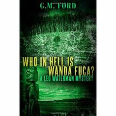 Who In Hell Is Wanda Fuca? (A Leo Waterman Mystery) by G.M. Ford ★★★★★ Compelling action, interesting setting and colorful characters. (Click for full review)