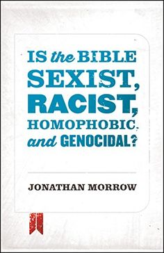 Is the Bible Sexist, Racist, Homophobic, and Genocidal? by [Morrow, Jonathan]