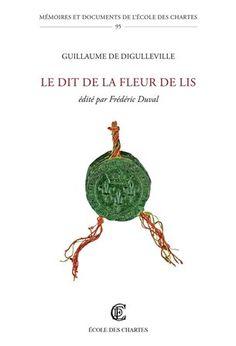 Le dit de la fleur de lis / Guillaume de Digulleville ; édité par Frédéric Duval - Paris : École des Chartes, 2014