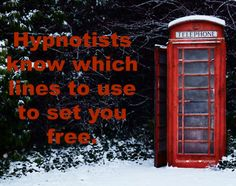 Hypnotist know which lines to use to set you free.