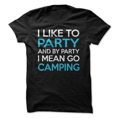 I Like To Party And By Party I Mean Go Camping T Shirt #camper #camping #Party