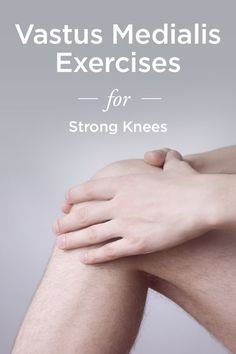 Vastus Medialis Exercises to Stabilize the Knee Joint