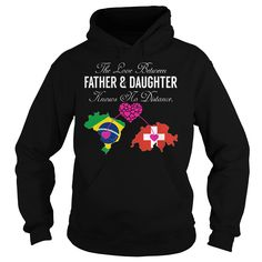 The Love Between Father and Daughter Knows No Distance Brazil Switzerland T-Shirts, Hoodies. ADD TO CART ==► https://www.sunfrog.com/States/The-Love-Between-Father-and-Daughter-Knows-No-Distance--Brazil-Switzerland-Black-Hoodie.html?id=41382