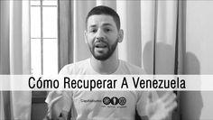 Cómo Recuperar A Venezuela - @JoseMiguel_PG