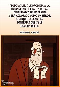 """""""Todo aquél que prometa a la humanidad liberarla de las dificultades de lo sexual será aclamado como un héroe, cualquiera sean las tonterías que se le ocurra decir."""" #SigmundFreud #Psicoanálisis #Sexualidad #Freudanálisis Sigmund Freud, Decir No, Memes, Frases, Thoughts, Meme"""