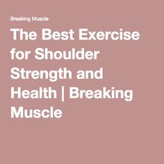 The Best Exercise for Shoulder Strength and Health   Breaking Muscle