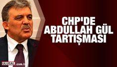 CHP'de Abdullah Gül tartışması haberi - Son Dakika Güncel Haberler