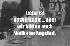 Liebe ist ausverkauft ... aber wir hätten noch Vodka im Angebot. #lustig #sprüche #fun #spass