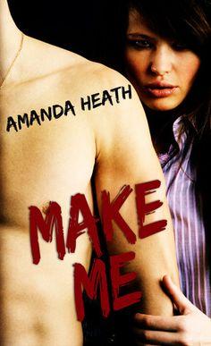 Make Me | Amanda Heath | Make or Break #1 | Nov 2013 | #newadult