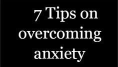 7 Tips on overcoming anxiety