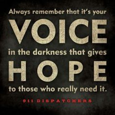 always remember that its your voice in the darkness that gives hope to those who really need it