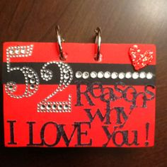 My version of 52 reasons why I love you :) this years valentine present