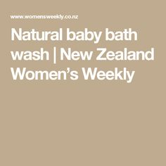 Natural baby bath wash | New Zealand Women's Weekly