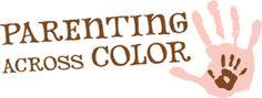 Parenting Across Color, a Transracial Adoption Family Support Group. www.parentingacrosscolor.com