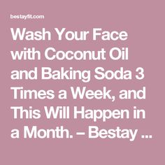 Wash Your Face with Coconut Oil and Baking Soda 3 Times a Week, and This Will Happen in a Month. – Bestay Fit