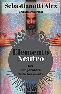 Amazon.it: Elemento Neutro - Alex Sebastianutti - Libri