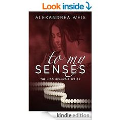 To My Senses: The Nicci Beauvoir Series - Kindle edition by alexandrea weis. Romance Kindle eBooks @ Amazon.com.