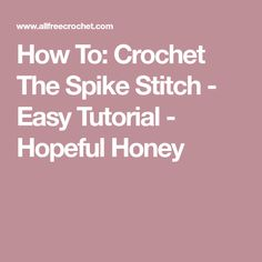 How To: Crochet The Spike Stitch - Easy Tutorial - Hopeful Honey