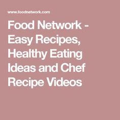 Food Network - Easy Recipes, Healthy Eating Ideas and Chef Recipe Videos