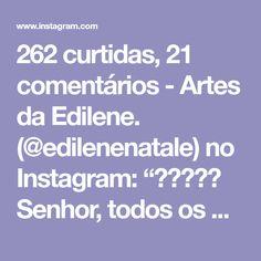 """262 curtidas, 21 comentários - Artes da Edilene. (@edilenenatale) no Instagram: """"🍃🌸👜🌸🍃 Senhor, todos os dias sou presenteada com riquezas incalculáveis. Ensina-me a ter olhos doces…"""""""
