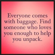 Or love yourself enough to kick that baggage to the curb and concentrate and bask in love...stop expecting someone else to fix you...YOU and GOD need to do that....allow him to...  #LoveTrulyDoesConquerAll