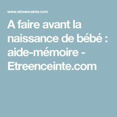 A faire avant la naissance de bébé : aide-mémoire - Etreenceinte.com Baby Hacks, Baby Bumps, Kids And Parenting, Baby Love, Birth, Baby Kids, Pregnancy, Bb, Parents