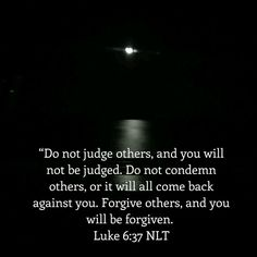 Luke 6:37 Luke 6 37, Judging Others, Daily Bible, Don't Judge, Forgiveness, Bible Verses, Cards Against Humanity, Scripture Verses, Bible Scripture Quotes