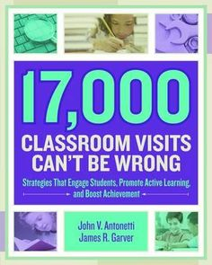 17,000 Classroom Visits Can't Be Wrong : Strategies That Engage Students, Promote Active Learning, and Boost Achievement - John V Antonetti