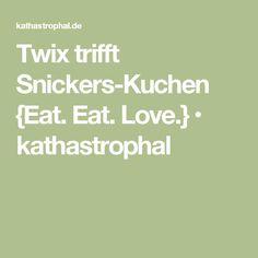 Twix trifft Snickers-Kuchen {Eat. Eat. Love.} • kathastrophal