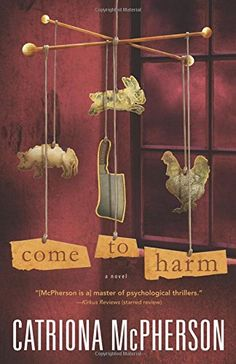 Come to Harm: A Novel by Catriona McPherson