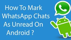 How To Mark WhatsApp Chats as Unread and Read Them Later On Android ?