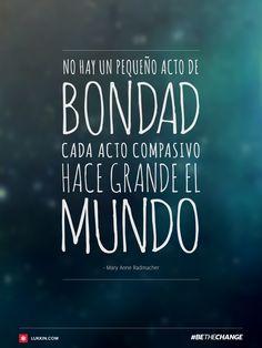 """""""No hay un pequeño acto de bondad. Cada acto compasivo hace grande del mundo"""" #BeTheChange #quote"""