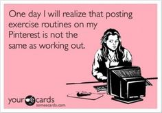 Lol - no kidding!  pinterest exercise routines, funny quotes