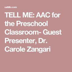TELL ME: AAC for the Preschool Classroom- Guest Presenter, Dr. Carole Zangari