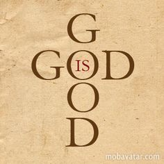 """God is Good. - Psalm 33:5, """"He loveth righteousness and judgment: the earth is full of the goodness of the LORD."""""""
